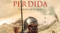 En la novela, La legión perdida de Santiago Posteguillo, narra como el sobreponerse al miedo, hace invencible al hombre; y los hechos históricos confirman que más allá de las leyendas […]