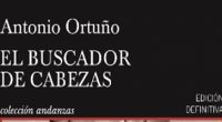 """En el libro """"El buscador de cabezas"""", de Antonio Ortuño, se puede leer una combinación de historias en donde se conoce a un fascista rencoroso y paranoico que, además es […]"""